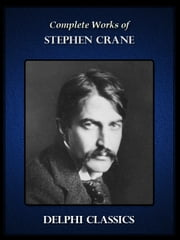 Delphi Complete Works of Stephen Crane (Illustrated) eBook by Stephen Crane