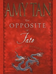 The Opposite of Fate - Memories of a Writing Life ebook by Amy Tan