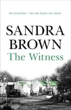 The Witness - The gripping thriller from #1 New York Times bestseller ebook by Sandra Brown