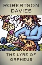The Lyre of Orpheus ebook by Robertson Davies