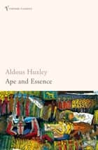 Ape and Essence ebook by Aldous Huxley