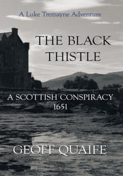 The Black Thistle - A Scottish Conspiracy 1651 ebook by Geoff Quaife