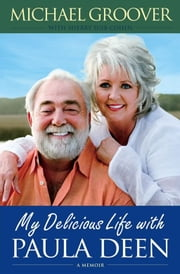 My Delicious Life with Paula Deen ebook by Michael Groover,Sherry Suib Cohen