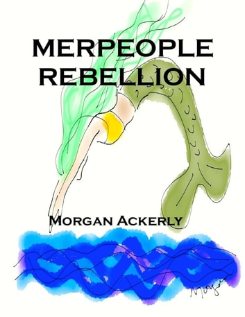 The Merpeople Rebellion ebook by Morgan Ackerly