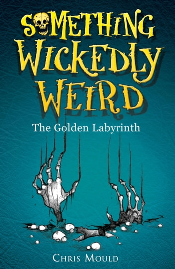 Something wickedly weird the golden labyrinth ebook by chris something wickedly weird the golden labyrinth book 6 ebook by chris mould fandeluxe Epub