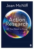 Action Research - All You Need to Know ebook by Jean McNiff