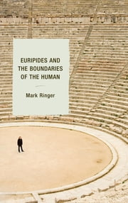 Euripides and the Boundaries of the Human ebook by Ringer