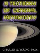 A Textbook of General Astronomy ebook by Charles A. Young, Ph. D.
