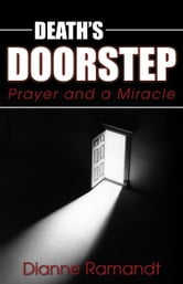 Death's Doorstep: Prayer and a Miracle ebook by Dianne Ramandt