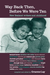 Way Back Then Before We Were Ten - New Zealand Writers and Childhood ebook by Graeme Lay
