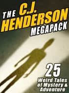 The C.J. Henderson MEGAPACK ® - 25 Weird Tales of Mystery and Adventure ebook by C.J. Henderson