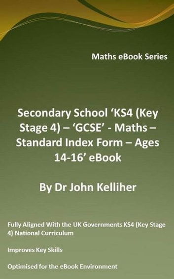 Secondary School 'KS4 (Key Stage 4) – GCSE - Maths – Standard Index Form – Ages 14-16' eBook ebook by Dr John Kelliher