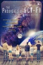 Prodigies of Sci-Fi - Limited Edition I ebook by Rosalie Skinner, Cyrus Keith, John B. Rosenman,...