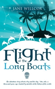 Flight of the Long Boats - An adventure story about a boy and his dog, Tutu, who, a thousand years ago, landed by mistake at the bottom of the world. ebook by Jane Wilcox
