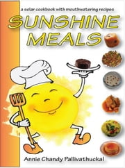 Sunshine Meals - 2011 Edition - A Solar Cookbook with Mouthwatering Recipes ebook by Annie Chandy Pallivathuckal