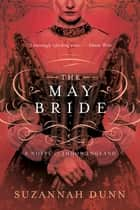 The May Bride: A Novel ebook by Suzannah Dunn