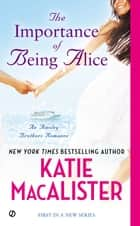 The Importance of Being Alice - A Matchmaker in Wonderland Romance ebook by Katie Macalister