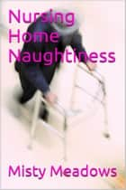 Nursing Home Naughtiness (Old Man, Young Woman) ebook by Misty Meadows