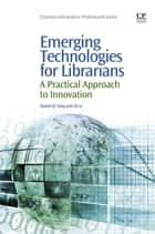 Emerging Technologies for Librarians ebook by Sharon Q Yang,LiLi Li