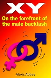 XY: On the Forefront of the Male Backlash ebook by Alexis Abbey