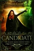 Candidate (The Black Mage Book 3) ebook by