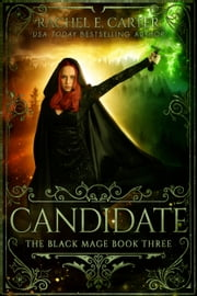 Candidate (The Black Mage Book 3) ebook by Rachel E. Carter