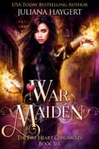 War Maiden ebook by Juliana Haygert