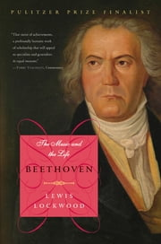 Beethoven: The Music and the Life ebook by Lewis Lockwood
