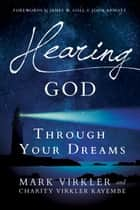Hearing God Through Your Dreams - Understanding the Language God Speaks at Night ebook by Dr. Mark Virkler, Charity Virkler Kayembe
