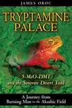 Tryptamine Palace ebook by James Oroc