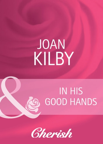 In His Good Hands (Mills & Boon Cherish) (Summerside Stories, Book 2) ebook by Joan Kilby