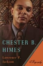 Chester B. Himes: A Biography ebook by Lawrence P. Jackson