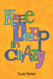 Knee Deep In Crazy ebook by Susan Horton