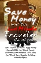 Save Money With This Last Minute Traveler Handbook ebook by Yesenia C. Gutierrez