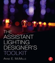 The Assistant Lighting Designer's Toolkit ebook by Anne E. McMills