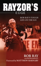 Rayzor's Edge - Rob Ray's Tough Life on the Ice ebook by Budd Bailey,Rob Ray