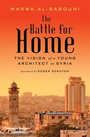 The Battle for Home: The Vision of a Young Architect in Syria ebook by Marwa al-Sabouni