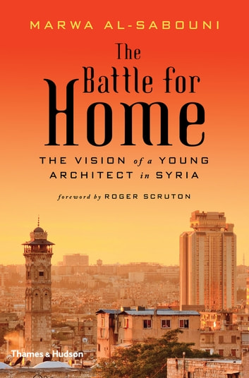 The battle for home the vision of a young architect in syria ebook the battle for home the vision of a young architect in syria ebook by marwa fandeluxe Image collections