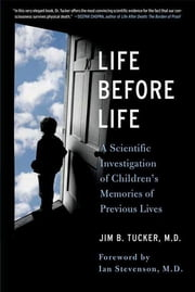 Life Before Life - A Scientific Investigation of Children's Memories of Previous Lives ebook by Jim B. Tucker,Ian Stevenson