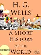 A Short History of the World - Illustrated ebook by Herbert George Wells, Murat Ukray