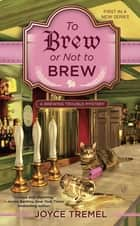 To Brew or Not to Brew - A Brewing Trouble Mystery ebook by Joyce Tremel