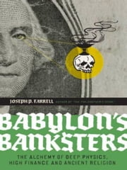 Babylon's Banksters - The Alchemy of Deep Physics, High Finance and Ancient Religion ebook by Joseph P. Farrell