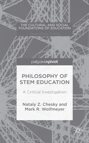 Philosophy of STEM Education - A Critical Investigation ebook by Nataly Z. Chesky,Mark R. Wolfmeyer