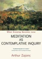 Meditation as Contemplative Inquiry ebook by Arthur Zajonc