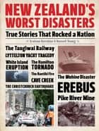 New Zealand's Worst Disasters - True stories that rocked a nation ebook by Graham Hutchins, Russell Young