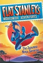 Flat Stanley's Worldwide Adventures #3: The Japanese Ninja Surprise ebook by Jeff Brown, Macky Pamintuan
