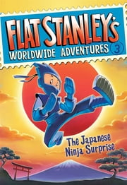 Flat Stanley's Worldwide Adventures #3: The Japanese Ninja Surprise ebook by Jeff Brown,Macky Pamintuan