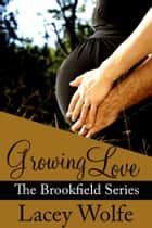 Growing Love ebook by Lacey Wolfe