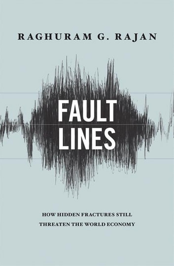 Fault Lines: How Hidden Fractures Still Threaten the World Economy ebook by Raghuram G. Rajan