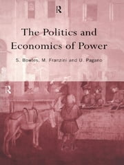 The Politics and Economics of Power ebook by Samuel Bowles,Maurizio Franzini,Ugo Pagano